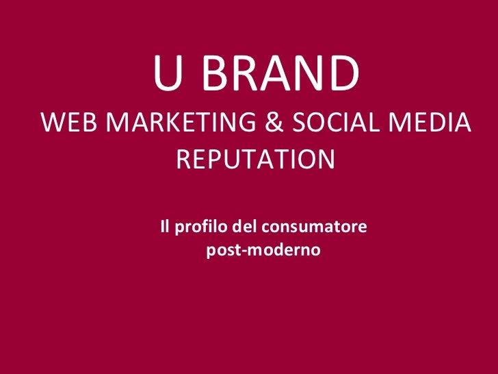 Il profilo del consumatore post-moderno U BRAND WEB MARKETING & SOCIAL MEDIA REPUTATION