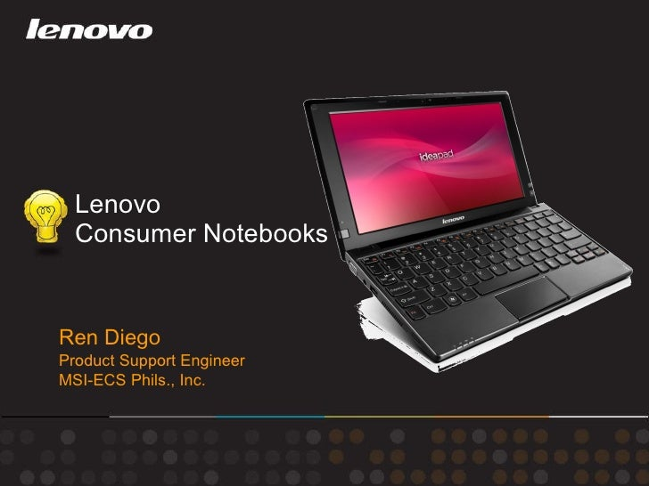 Lenovo  Consumer Notebooks Ren Diego Product Support Engineer MSI-ECS Phils., Inc.
