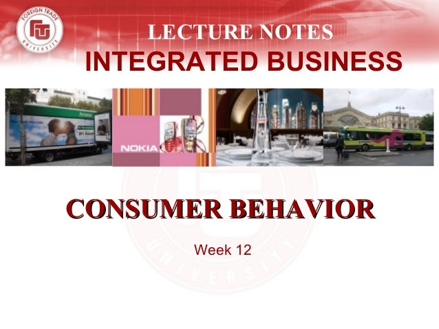 LECTURE NOTES INTEGRATED BUSINESS CONSUMER BEHAVIORCONSUMER BEHAVIOR Week 12