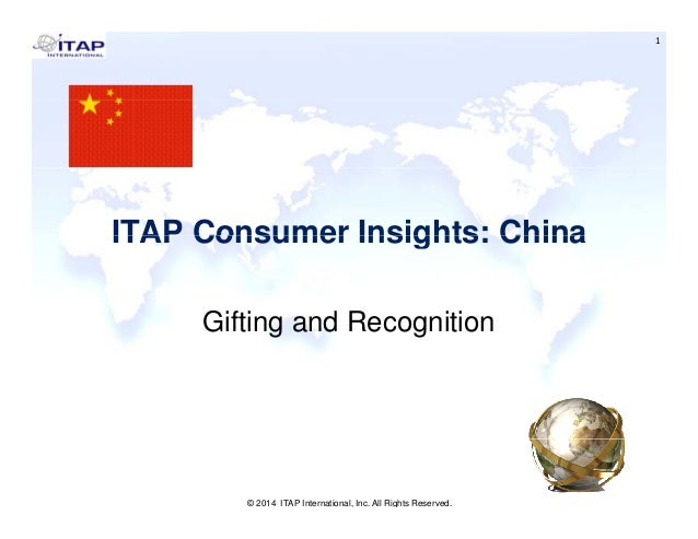 1 ITAP Consumer Insights: ChinaITAP Consumer Insights: China Gifting and Recognition © 2014 ITAP International, Inc. All R...