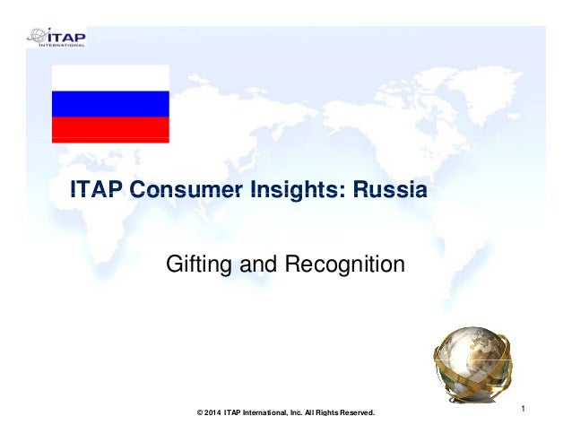 ITAP Consumer Insights: RussiaITAP Consumer Insights: Russia Gifting and Recognition 1 1© 2014 ITAP International, Inc. Al...