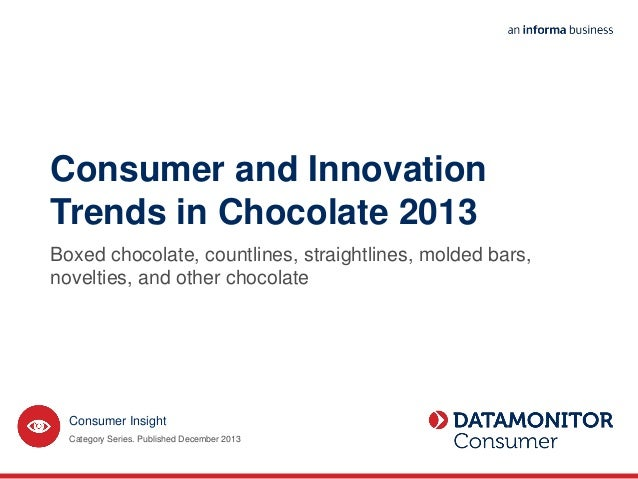 Consumer and Innovation Trends in Chocolate 2013 Boxed chocolate, countlines, straightlines, molded bars, novelties, and o...
