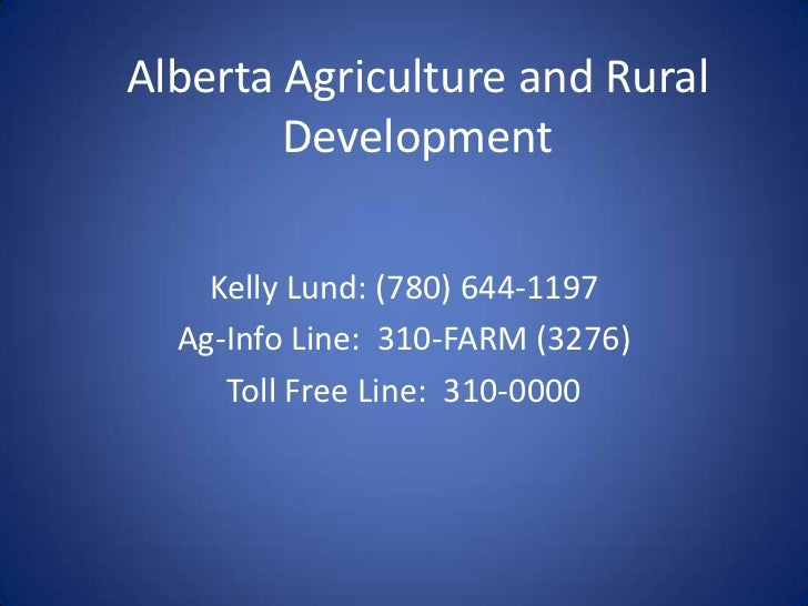 Alberta Agriculture and Rural        Development    Kelly Lund: (780) 644-1197  Ag-Info Line: 310-FARM (3276)     Toll Fre...