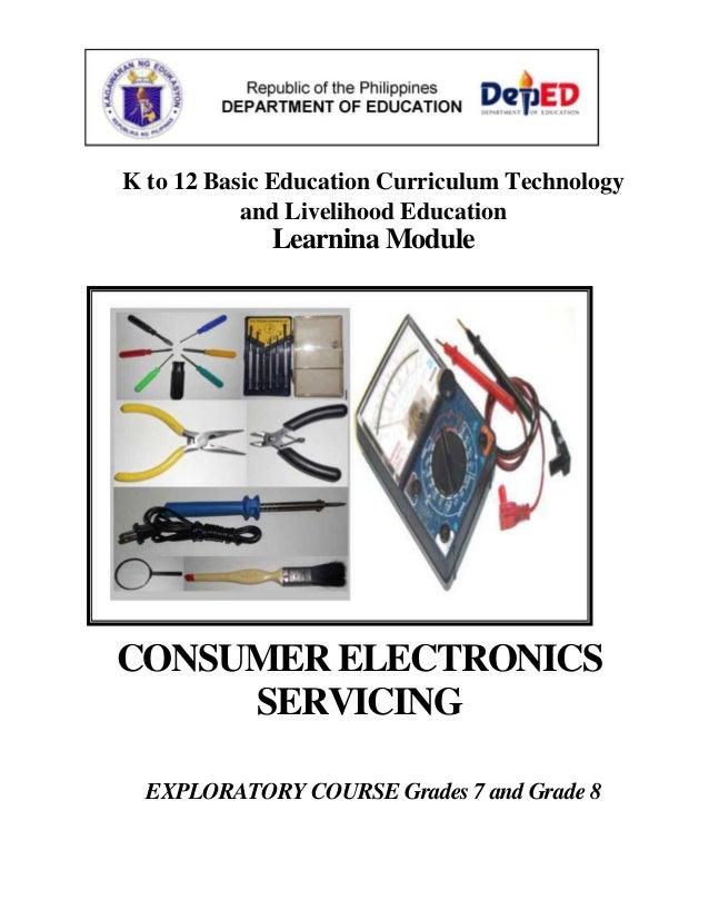 K to 12 Basic Education Curriculum Technologyand Livelihood EducationLearnina ModuleCONSUMER ELECTRONICSSERVICINGEXPLORATO...