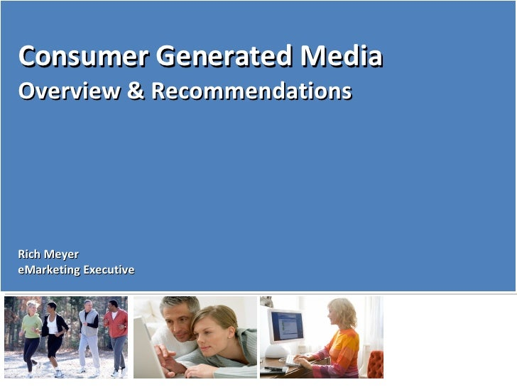 Consumer Generated Media Overview & Recommendations Rich Meyer eMarketing Executive
