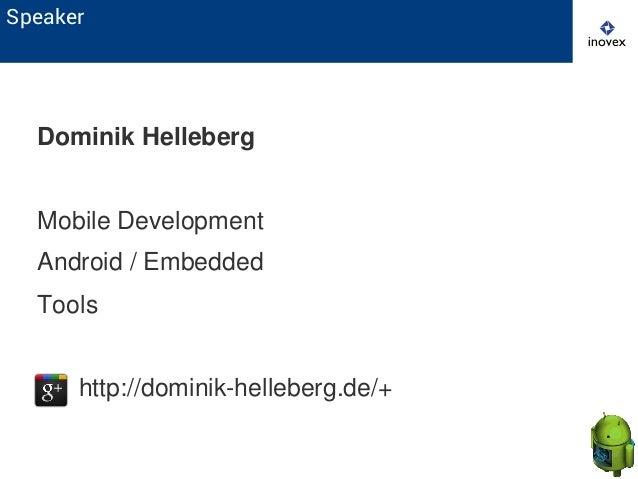 Speaker Dominik Helleberg Mobile Development Android / Embedded Tools http://dominik-helleberg.de/+