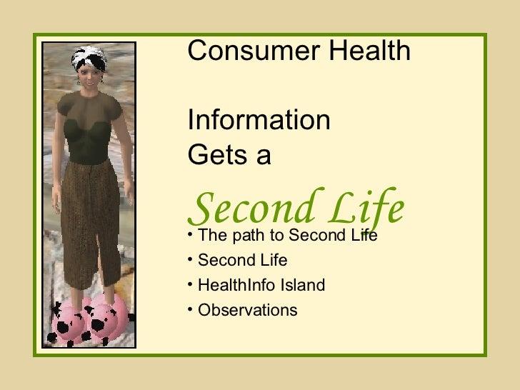 Consumer Health  Information  Gets a   Second Life <ul><li>The path to Second Life </li></ul><ul><li>Second Life </li></ul...