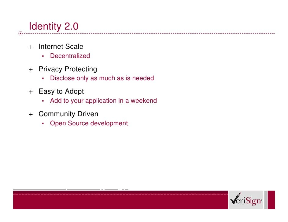 Identity 2.0 + Internet Scale    ▪   Decentralized  + Privacy Protecting    ▪   Disclose only as much as is needed  + Easy...