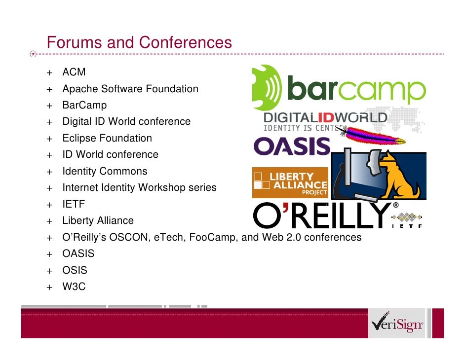 Forums and Conferences + ACM + Apache Software Foundation + BarCamp + Digital ID World conference + Eclipse Foundation + I...