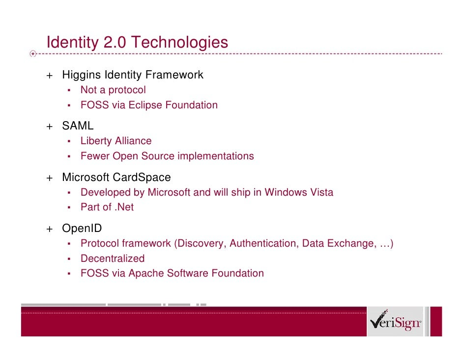Identity 2.0 Technologies + Higgins Identity Framework    ▪ Not a protocol    ▪ FOSS via Eclipse Foundation  + SAML    ▪ L...
