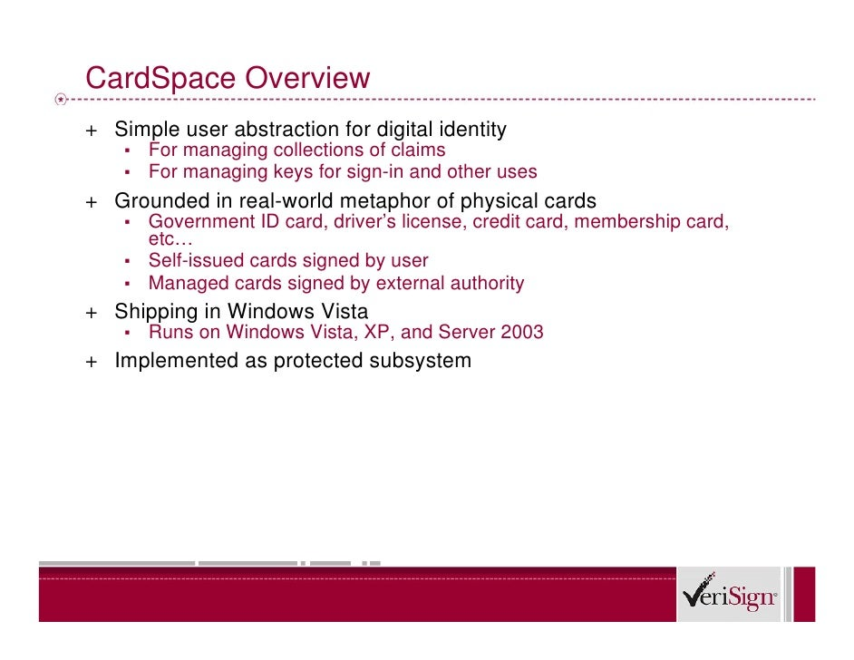 CardSpace Overview + Simple user abstraction for digital identity     ▪   For managing collections of claims     ▪   For m...