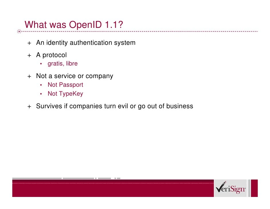 What was OpenID 1.1? + An identity authentication system + A protocol     ▪   gratis, libre  + Not a service or company   ...