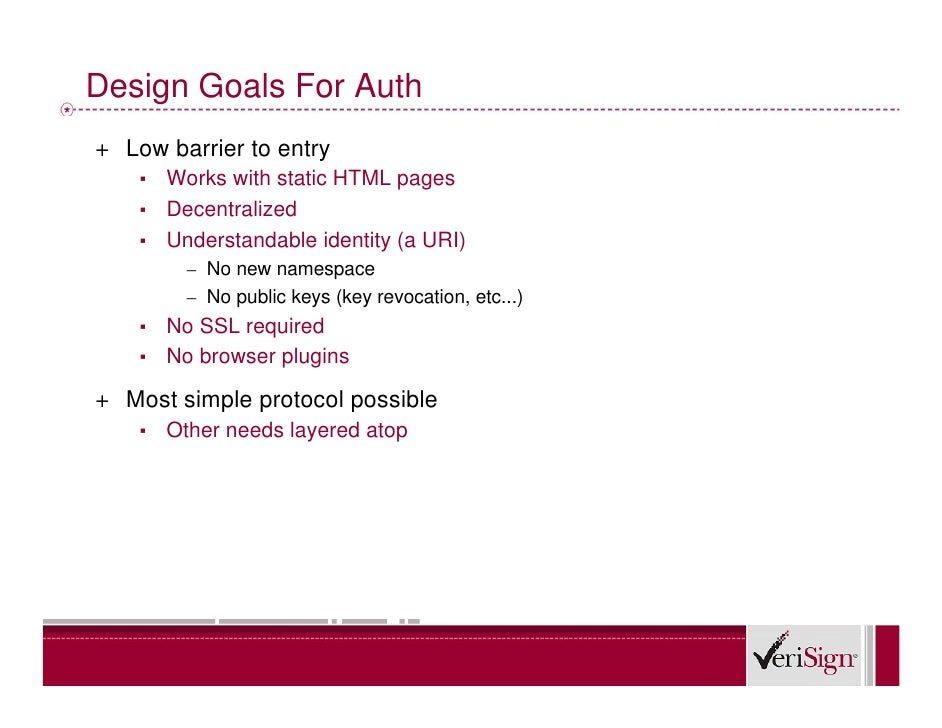 Design Goals For Auth + Low barrier to entry     ▪ Works with static HTML pages     ▪ Decentralized     ▪ Understandable i...