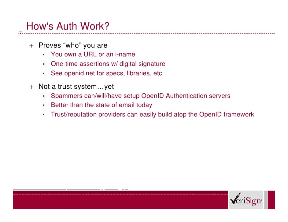 """How's Auth Work? + Proves """"who"""" you are    ▪ You own a URL or an i-name    ▪ One-time assertions w/ digital signature    ▪..."""