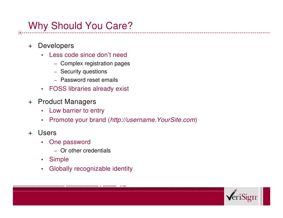 Why Should You Care? + Developers    ▪   Less code since don't need         – Complex registration pages         – Securit...