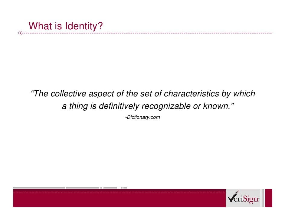 """What is Identity?     """"The collective aspect of the set of characteristics by which         a thing is definitively recogn..."""
