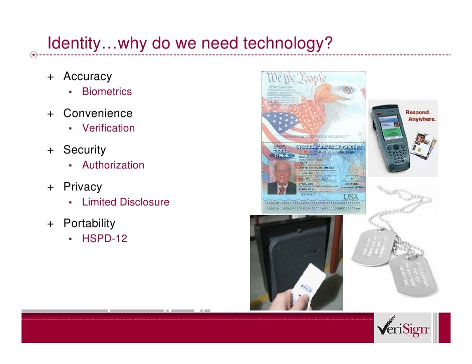 Identity…why do we need technology? + Accuracy     ▪   Biometrics  + Convenience     ▪   Verification  + Security     ▪   ...