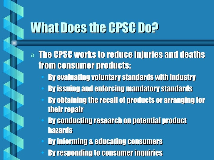 the purposes of the consumer product safety act and the consumer product safety commission Children's products, subject to a consumer safety rule under any act enforced by the commissionrule under any act enforced by the commission the certificate is to be based on a test of each.