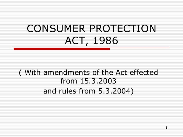 1 CONSUMER PROTECTION ACT, 1986 ( With amendments of the Act effected from 15.3.2003 and rules from 5.3.2004)
