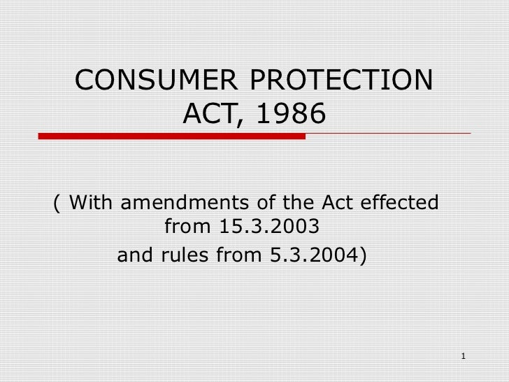 CONSUMER PROTECTION       ACT, 1986( With amendments of the Act effected           from 15.3.2003       and rules from 5.3...