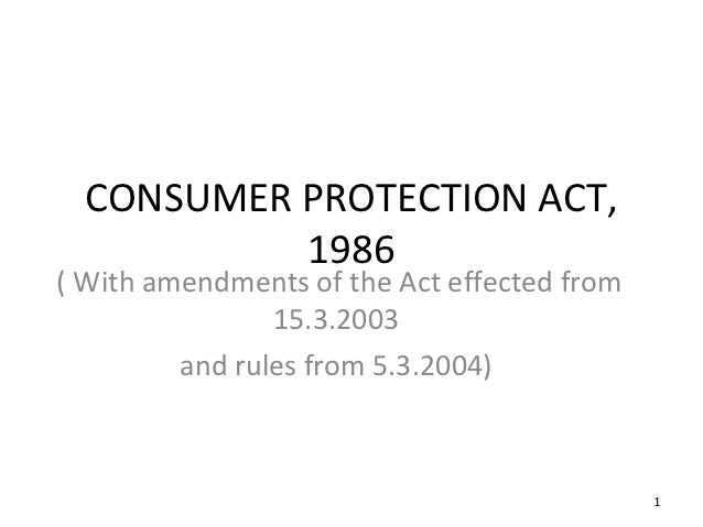 CONSUMER PROTECTION ACT,           1986( With amendments of the Act effected from                15.3.2003         and rul...