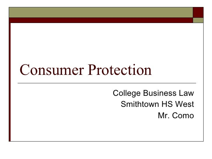 Consumer Protection College Business Law Smithtown HS West Mr. Como