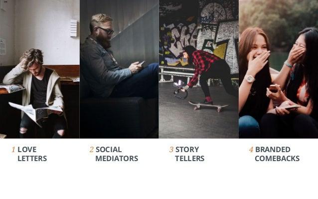 1 LOVE LETTERS 3 STORY TELLERS 4 BRANDED COMEBACKS 2 SOCIAL MEDIATORS