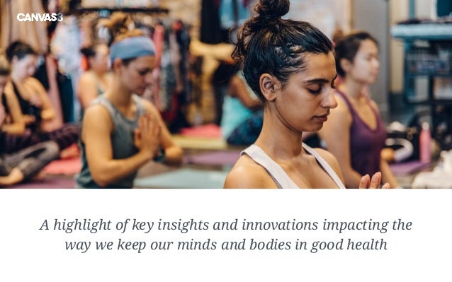 A highlight of key insights and innovations impacting the way we keep our minds and bodies in good health