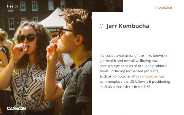 Eating and drinking / 1 1 DIRTY DINING People don't always want to eat clean2 Jarr Kombucha Increased awareness of the l...