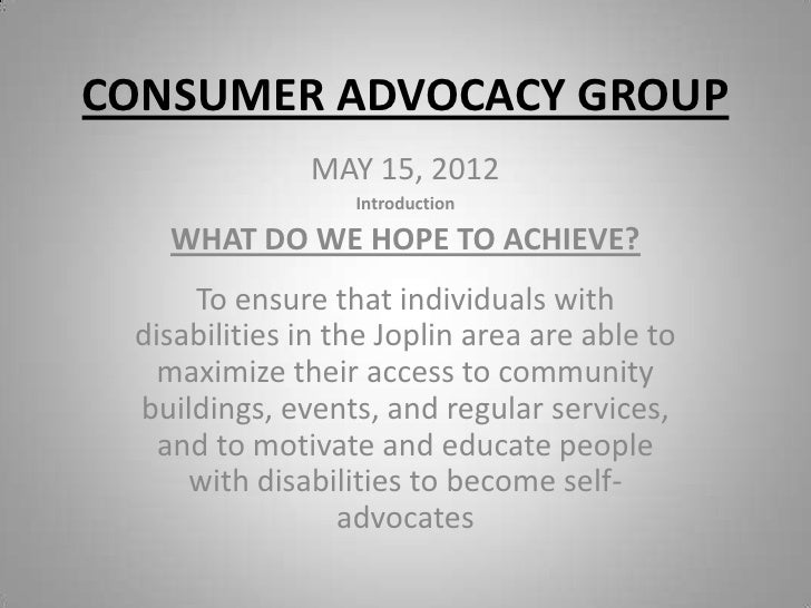 CONSUMER ADVOCACY GROUP              MAY 15, 2012                  Introduction   WHAT DO WE HOPE TO ACHIEVE?     To ensur...