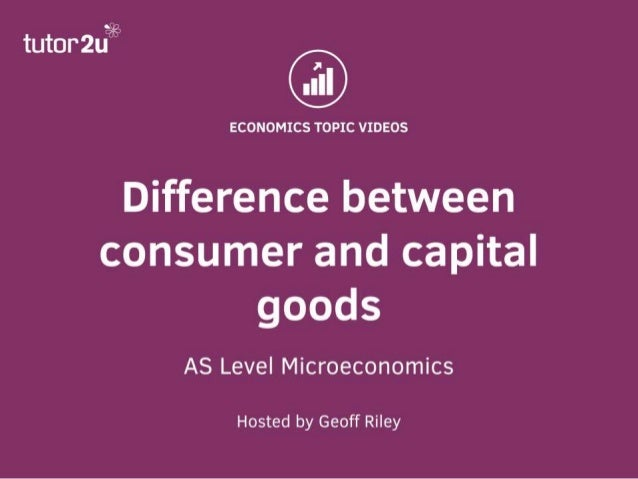 Capital Goods and Consumer Goods & Services • Capital goods – Goods that are used to make consumer goods and services – Ca...