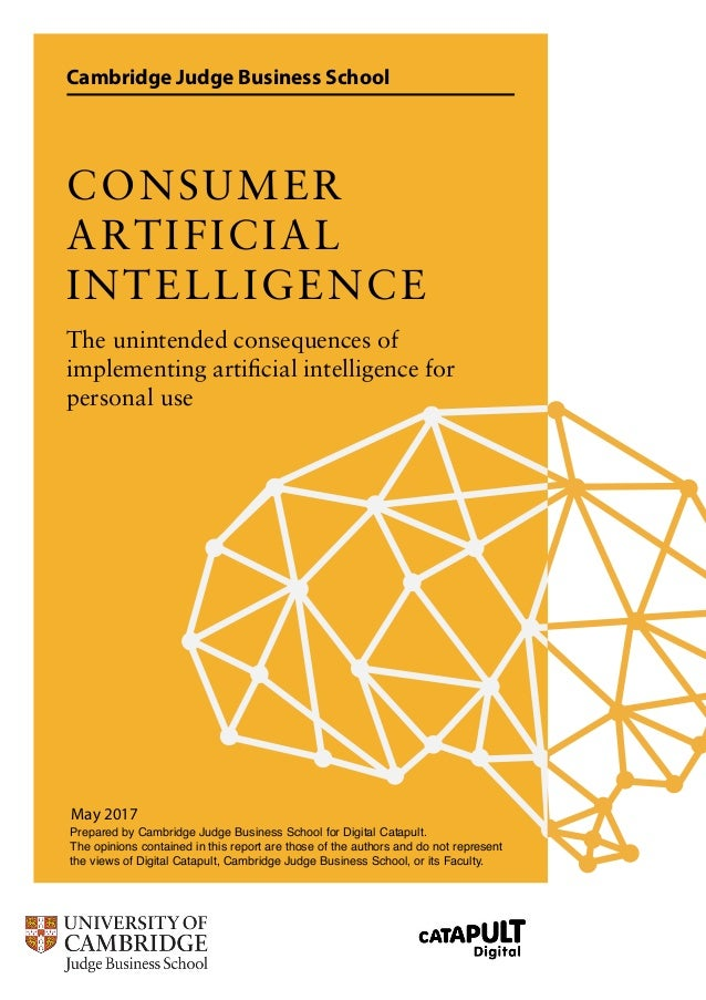 Cambridge Judge Business School CONSUMER ARTIFICIAL INTELLIGENCE The unintended consequences of implementing artificial in...