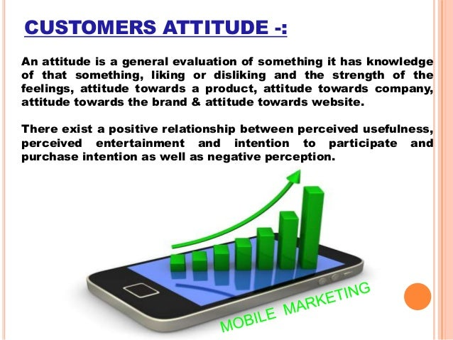 customer attitude toward mobile Understand consumer attitude towards digital advertisements and define the   get more experience on websites or mobile apps, digital advertisement become.