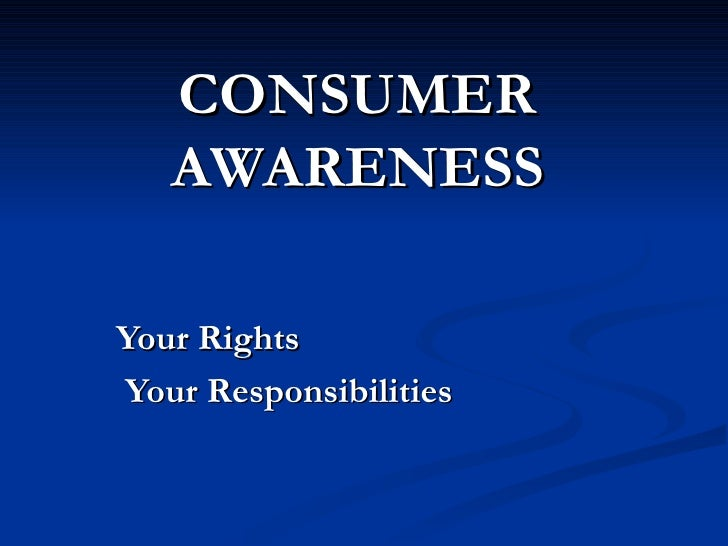 CONSUMER AWARENESS Your Rights  Your Responsibilities