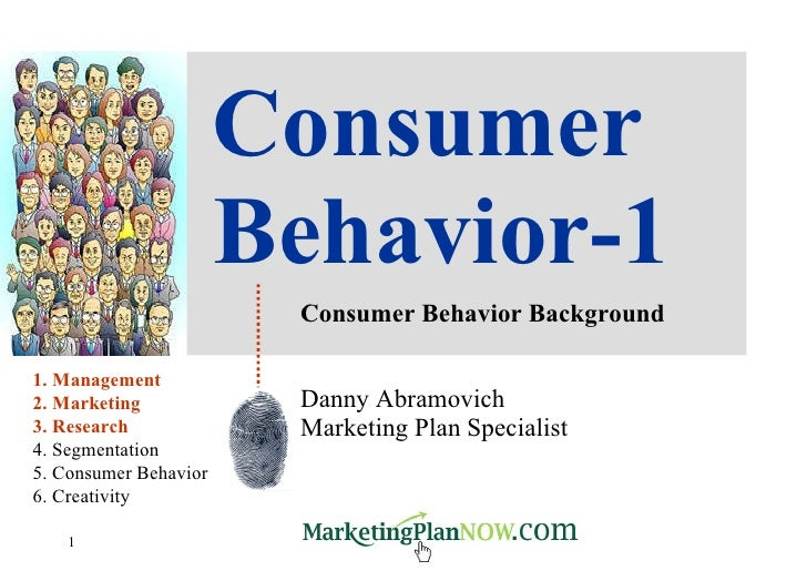 Consumer Behavior-1 Consumer Behavior Background Danny Abramovich Marketing Plan Specialist 1. Management 2. Marketing 3. ...
