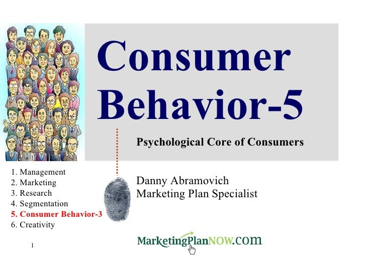 Consumer Behavior-5 Psychological Core of Consumers Danny Abramovich Marketing Plan Specialist 1. Management 2. Marketing ...