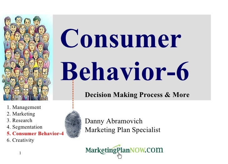 Consumer Behavior-6 Decision Making Process & More Danny Abramovich Marketing Plan Specialist 1. Management 2. Marketing 3...