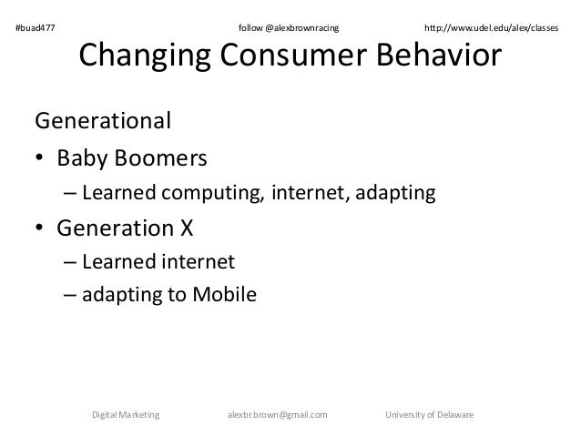 #buad477 follow @alexbrownracing http://www.udel.edu/alex/classes  Changing Consumer Behavior  Generational  • Baby Boomer...