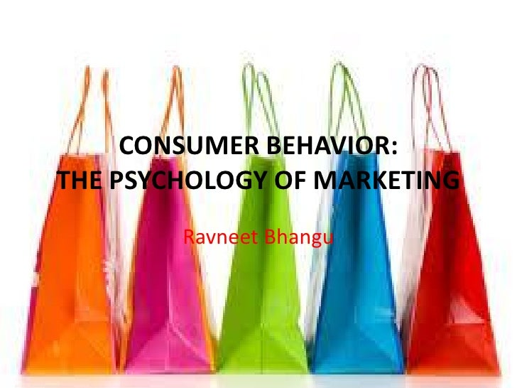 CONSUMER BEHAVIOR: THE PSYCHOLOGY OF MARKETING         Ravneet Bhangu