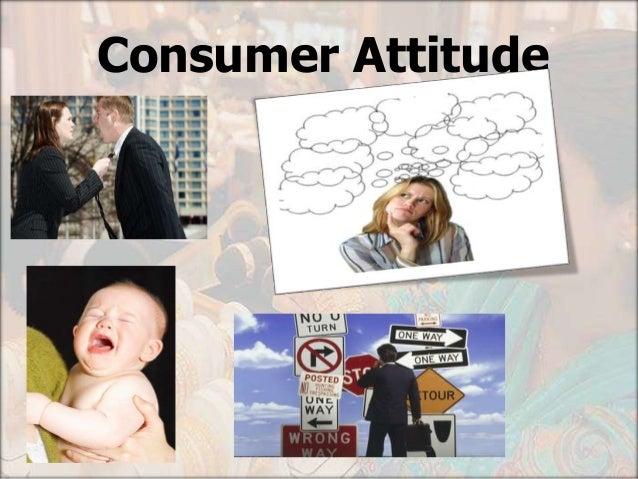 attitudes consumer behavior Let's take a look at consumer behavior, internal influences - lifestyle and attitude a lifestyle lifestyle is a common word to explain complicated consumer behaviors.