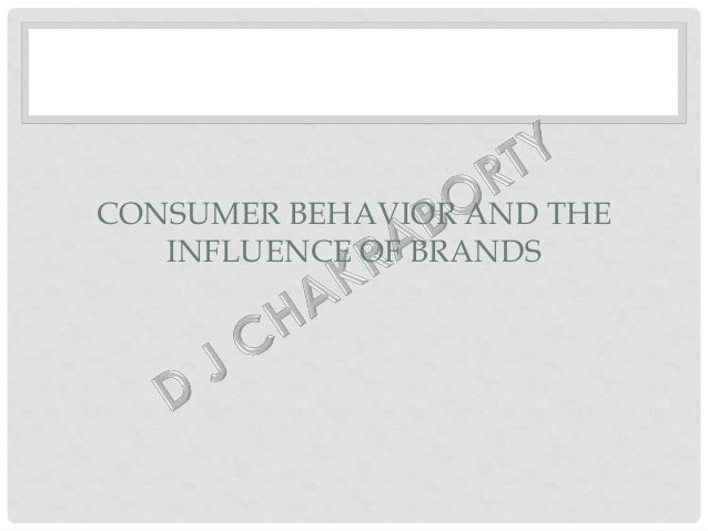 CONSUMER BEHAVIOR AND THE INFLUENCE OF BRANDS