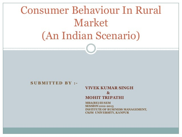 changing indian rural consumer behaviour A book on consumer behavior and rural marketing in india narrates that in recent years, the lifestyle of a large number of rural consumers in india has changed dramatically and the process of change is on the buying behavior of the rural consumers is influenced by several factors such as socio-economic conditions, cultural environment, literacy.