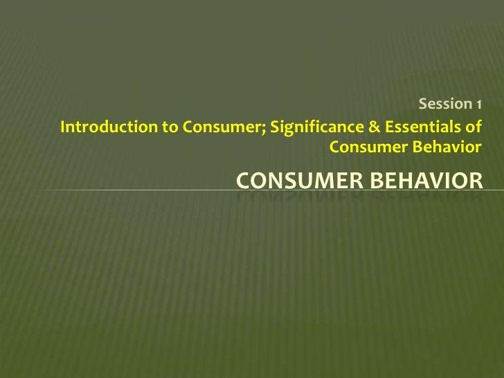introduction to consumer behavior Week 1: introduction to consumer behaviour, the changing patterns of  consumer behaviour, use of market , segmentation in consumer behaviour,.