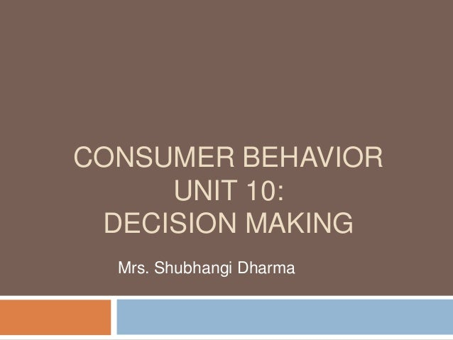 consumer behavior unit 10 Drawing heavily from the fields of psychology, anthropology and economics the concepts of consumer behaviour puts forth the decision-making processes of buyers, both individually and in groups.
