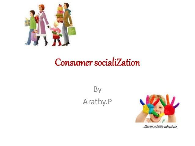 Consumer socialiZation By Arathy.P