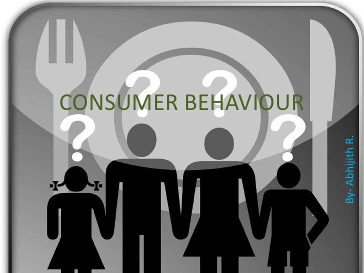 CONSUMER BEHAVIOUR                     By- Abhijith R.