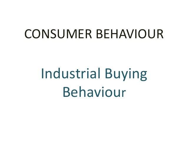 CONSUMER BEHAVIOUR Industrial Buying Behaviour
