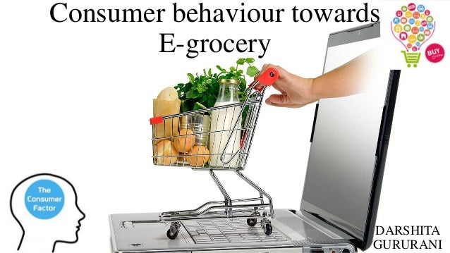 Consumer behaviour towards E-grocery DARSHITA GURURANI