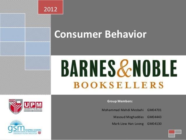 2012   Consumer Behavior             Group Members:           Mohammad Mahdi Mesbahi GM04701                Masoud Moghadd...