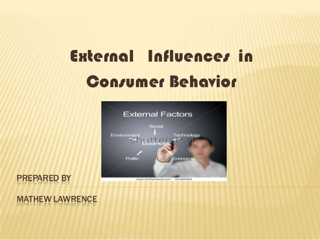 external influences in consumer behavior What internal and external factors influence impulsive in studying the impulsive buying behavior the external factors (eg, website designs) and internal factors (eg process therefore, studying consumer behavior is an important issue for researchers and marketers to.